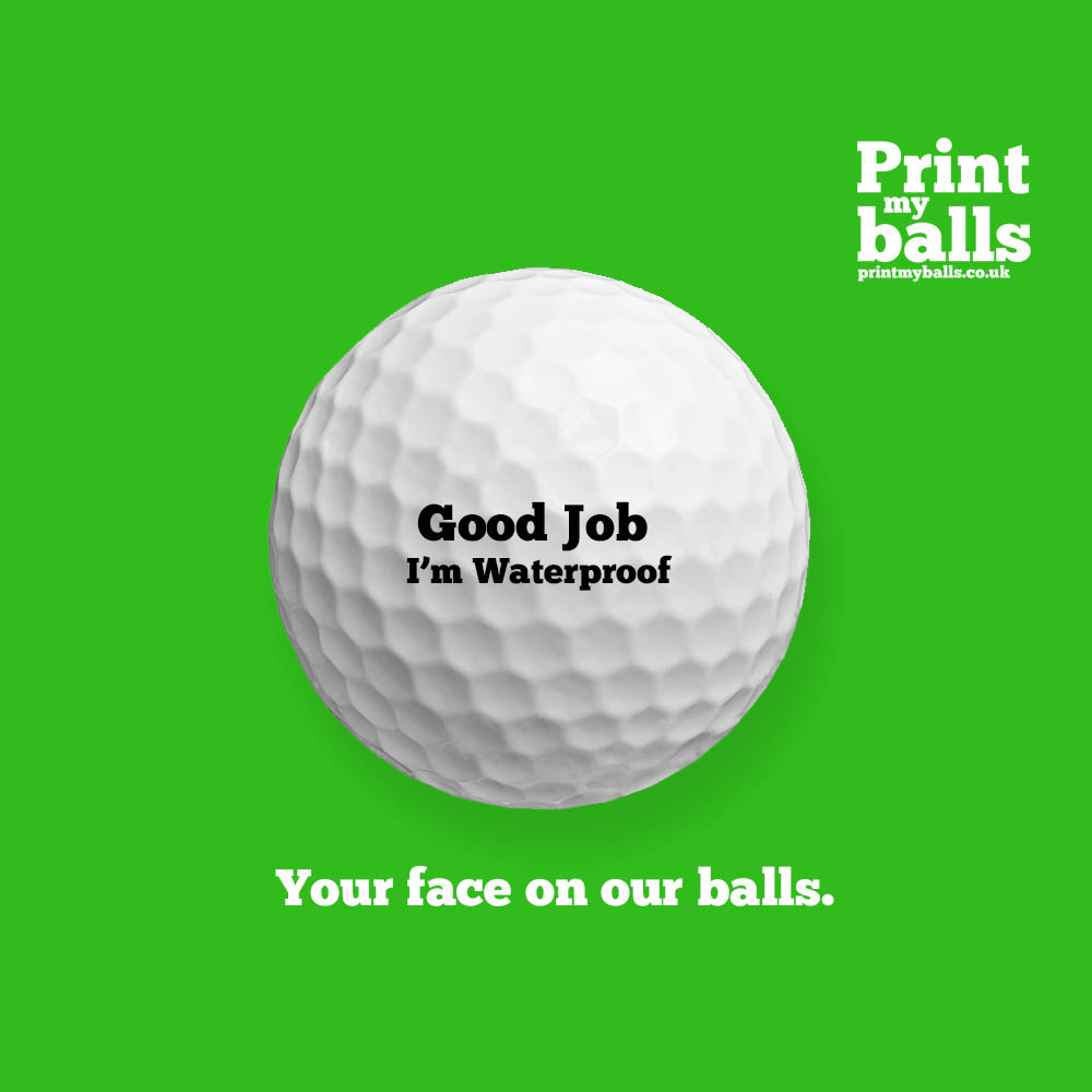 Good Job I'm Waterproof Printed Golf Ball