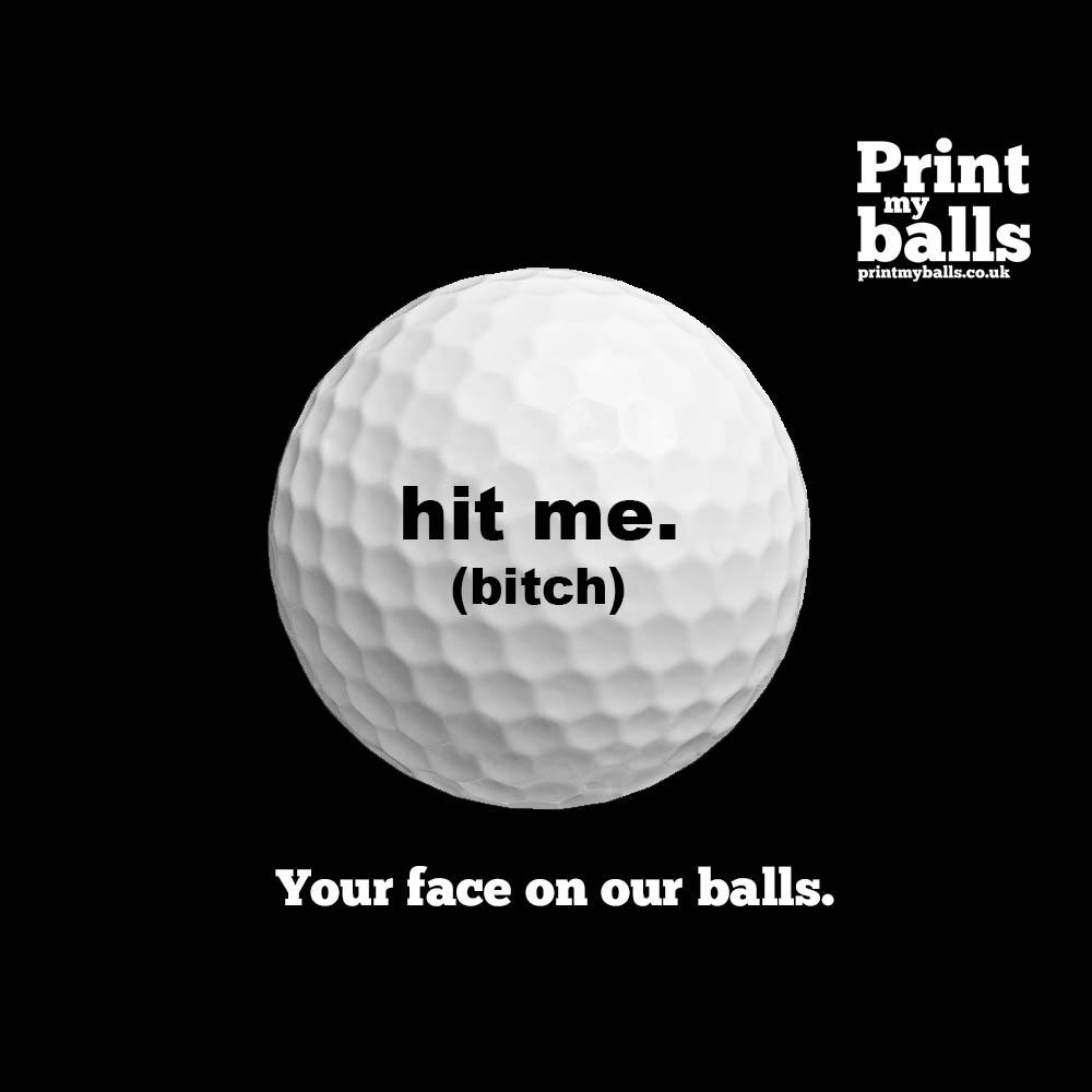 Hit Me Bitch Printed Golf Ball
