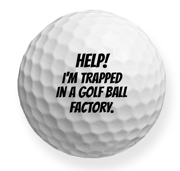 Trapped in a Golf ball Factory