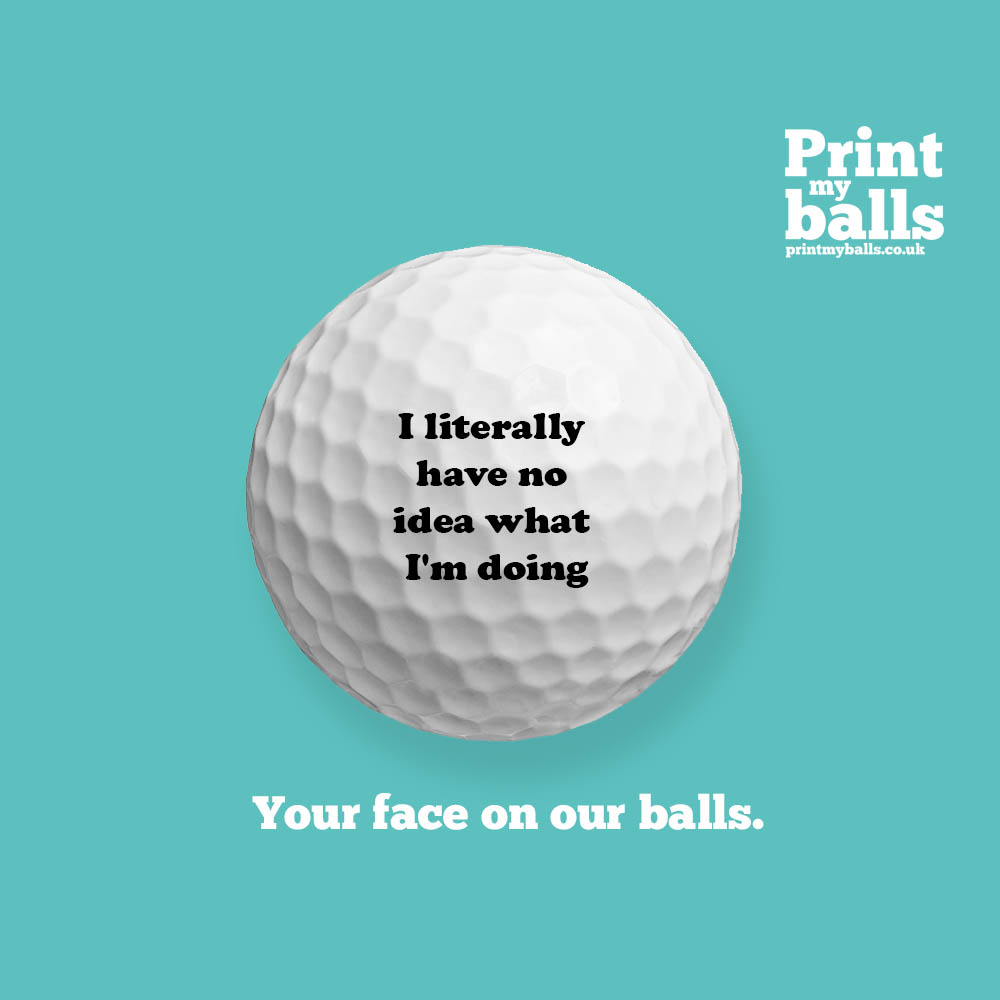 I Literally Have No Idea What I'm Doing Print Golf Ball